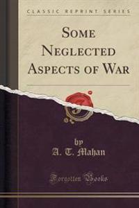 Some Neglected Aspects of War (Classic Reprint)
