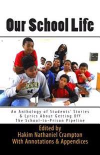 Our School Life: An Anthology of Students' Stories & Lyrics about Getting Off the School-To-Prison Pipeline