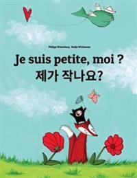 Je Suis Petite, Moi ? Jega Jagnayo?: Un Livre D'Images Pour Les Enfants (Edition Bilingue Francais-Coreen)