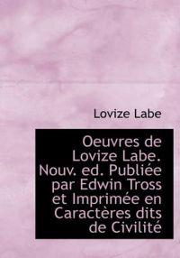 Oeuvres de Lovize Labe. Nouv. Ed. Publi E Par Edwin Tross Et Imprim E En Caract Res Dits de Civilit