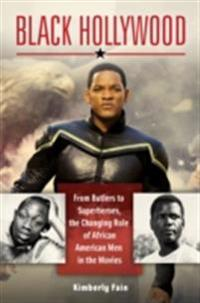 Black Hollywood: From Butlers to Superheroes, the Changing Role of African American Men in the Movies