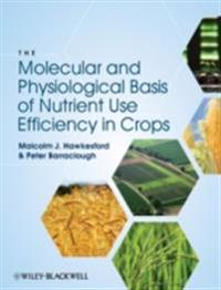 Molecular and Physiological Basis of Nutrient Use Efficiency in Crops