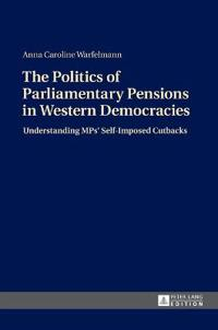The Politics of Parliamentary Pensions in Western Democracies: Understanding Mps' Self-Imposed Cutbacks