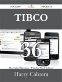 TIBCO 36 Success Secrets - 36 Most Asked Questions On TIBCO - What You Need To Know
