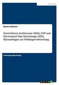 Event-Driven Architecture (Eda), P2P Und Electronical Data Interchange (EDI). Klausurfragen Zur Prufungsvorbereitung