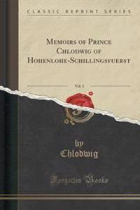Memoirs of Prince Chlodwig of Hohenlohe-Schillingsfuerst, Vol. 1 (Classic Reprint)