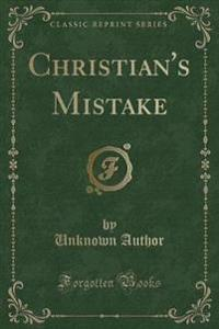 Christian's Mistake (Classic Reprint)