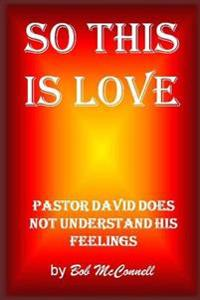So This Is Love: Pastor David Doesn't Understand His Feelings