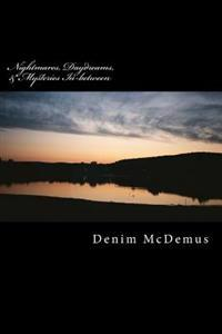 Nightmares, Daydreams, & Mysteries In-Between: A Collection of Stories