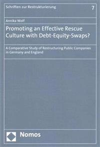 Promoting an Effective Rescue Culture with Debt-Equity-Swaps?: A Comparative Study of Restructuring Public Companies in Germany and England