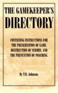 Gamekeeper's Directory - Containing Instructions for the Preservation of Game, Destruction of Vermin and the Prevention of Poaching. (History of S