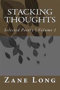 Stacking Thoughts: Selected Poetry from Over 15 Years