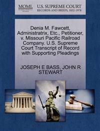 Denia M. Fawcett, Administratrix, Etc., Petitioner, V. Missouri Pacific Railroad Company. U.S. Supreme Court Transcript of Record with Supporting Pleadings