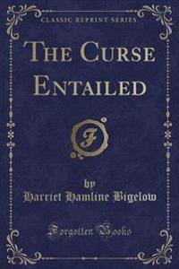 The Curse Entailed (Classic Reprint)