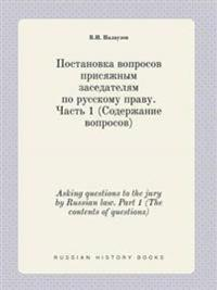Asking Questions to the Jury by Russian Law. Part 1 (the Contents of Questions)