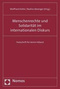 Menschenrechte Und Solidaritat Im Internationalen Diskurs: Festschrift Fur Armin Holand