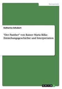 """""""Der Panther"""" Von Rainer Maria Rilke. Entstehungsgeschichte Und Interpretation"""