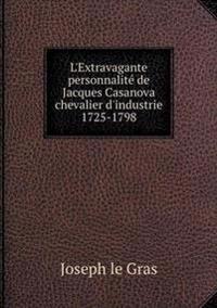 L'Extravagante Personnalite de Jacques Casanova Chevalier D'Industrie 1725-1798