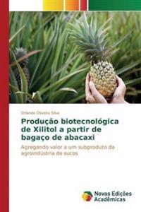 Producao Biotecnologica de Xilitol a Partir de Bagaco de Abacaxi