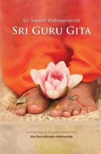 Sri Guru Gita: Commentary on the Great Mysteries of the Guru Disciple Relationship