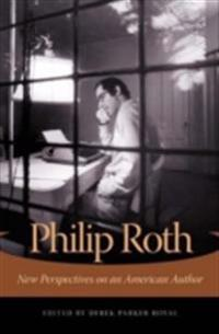 Philip Roth: New Perspectives on an American Author