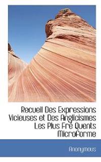 Recueil Des Expressions Vicieuses Et Des Anglicismes Les Plus Fre Quents Microforme