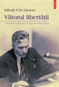 Viitorul libertatii: publicistica din tara si din exil (1944-1963)