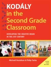 Kodaly in the Second Grade Classroom: Developing the Creative Brain in the 21st Century
