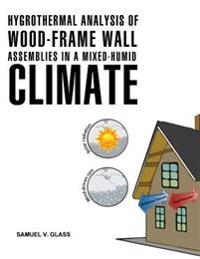Hygrothermal Analysis of Wood-Frame Wall Assemblies in a Mixed-Humid Climate