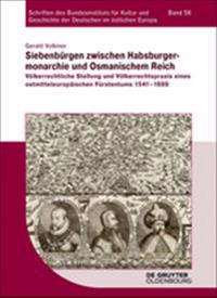 Siebenbürgen Zwischen Habsburgermonarchie Und Osmanischem Reich: Völkerrechtliche Stellung Und Völkerrechtspraxis Eines Ostmitteleuropäischen Fürstent