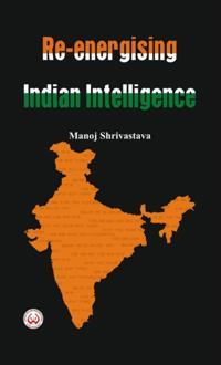 Re-Energising Indian Intelligence