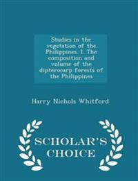Studies in the Vegetation of the Philippines. I. the Composition and Volume of the Dipterocarp Forests of the Philippines - Scholar's Choice Edition
