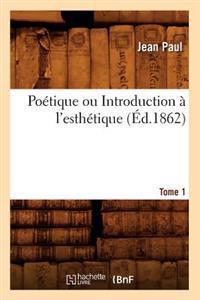 Po�tique Ou Introduction � l'Esth�tique. Tome 1 (�d.1862)