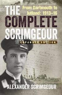 The Complete Scrimgeour: From Dartmouth to Jutland 1913-16
