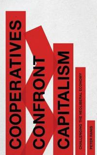 Cooperatives Confront Capitalism: Challenging the Neo-Liberal Economy