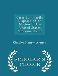 Cases Summarily Disposed of on Motion in the United States Supreme Court - Scholar's Choice Edition