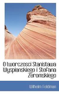 O Tworczosci Stanistawa Wyspianskiego I Stefana Zeromskiego