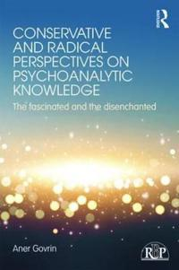 Conservative and Radical Perspectives on Psychoanalytic Knowledge