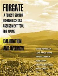 Forgate-A Forest Sector Greenhous Gas Assessment Tool for Maine: Calibration and Overview