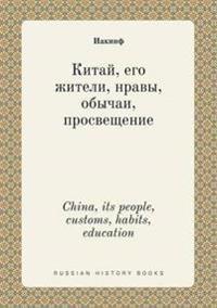 China, Its People, Customs, Habits, Education