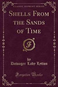 Shells from the Sands of Time (Classic Reprint)