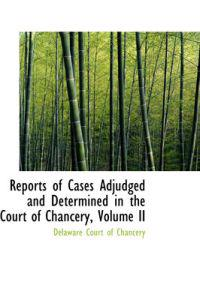 Reports of Cases Adjudged and Determined in the Court of Chancery, Volume II