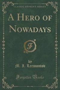 A Hero of Nowadays (Classic Reprint)