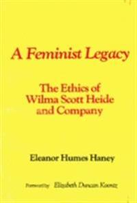 Feminist Legacy: The Ethics of Wilma Scott Heide and Company