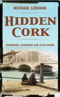 Hidden Cork: Charmers, Chancers & Cute Hoors