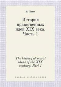 The History of Moral Ideas of the XIX Century. Part 1