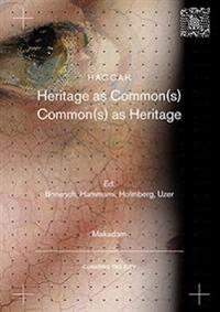 Heritage as common(s) : Common(s) as Heritage