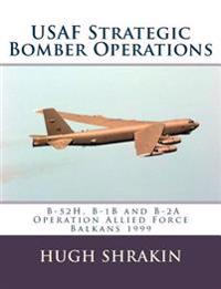 USAF Strategic Bomber Operations: B-52h, B-1b and B-2a, Operation Allied Force, Balkans 1999