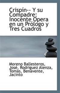 Crispin-- Y Su Compadre: Inocente Opera En Un Prologo y Tres Cuadros