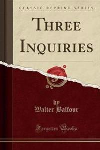 Three Inquiries (Classic Reprint)